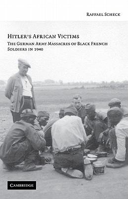 Cambridge University Press Hitler's African Victims: The German Army Massacres of Black French Soldiers in 1940 by Scheck, Raffael [Paperback] at Sears.com